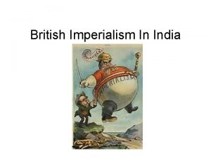 British Imperialism In India India Up for Grabs