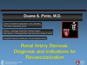 Duane S Pinto M D Director Peripheral Angiographic