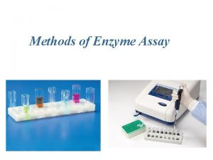 Methods of Enzyme Assay Introduction All enzyme assays