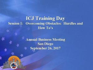 ICJ Training Day Session I Overcoming Obstacles Hurdles