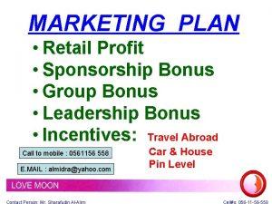 MARKETING PLAN Retail Profit Sponsorship Bonus Group Bonus