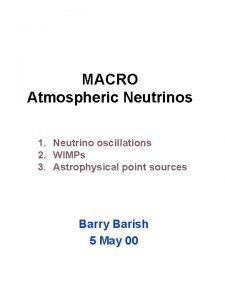 MACRO Atmospheric Neutrinos 1 Neutrino oscillations 2 WIMPs