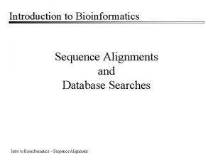 Introduction to Bioinformatics Sequence Alignments and Database Searches