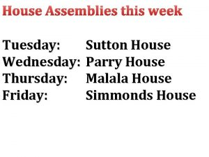 House Assemblies this week Tuesday Sutton House Wednesday