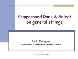 Compressed Rank Select on general strings Paolo Ferragina