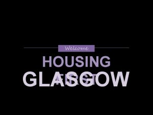 Welcome HOUSING FIRST GLASGOW Welcome and Introduction Martin