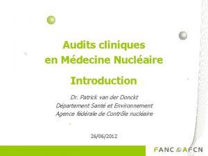 Audits cliniques en Mdecine Nuclaire Introduction Dr Patrick