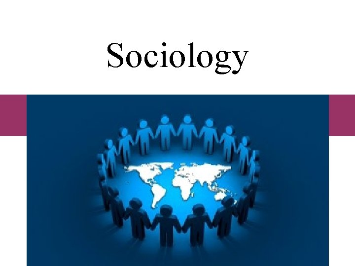 Sociology Why Study Sociology 1 Understand Sociology is
