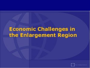 Economic Challenges in the Enlargement Region Where are