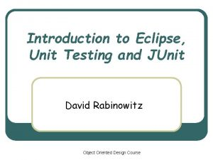 Introduction to Eclipse Unit Testing and JUnit David