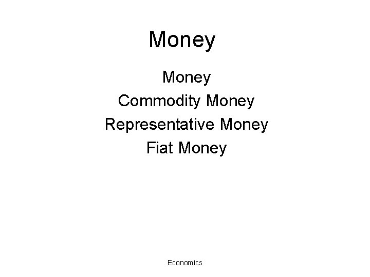Money Commodity Money Representative Money Fiat Money Economics