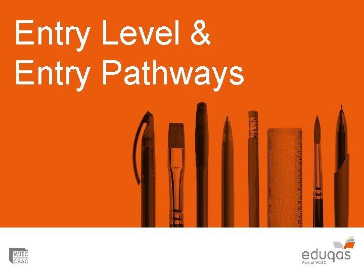 Entry Level Entry Pathways Entry Level Entry Pathways