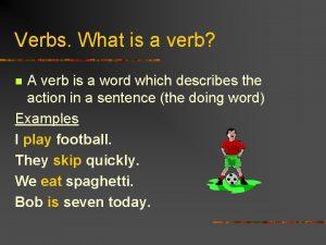 Verbs What is a verb A verb is