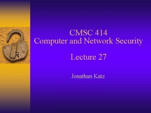 CMSC 414 Computer and Network Security Lecture 27