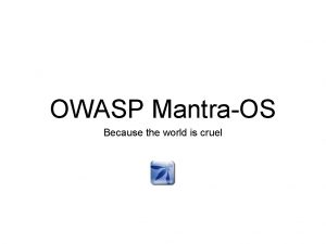 OWASP MantraOS Because the world is cruel About
