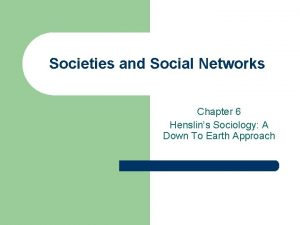 Societies and Social Networks Chapter 6 Henslins Sociology