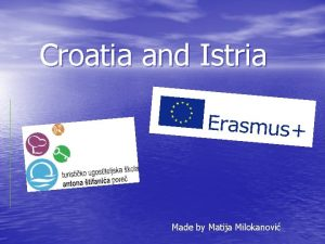 Croatia and Istria Made by Matija Milokanovi Croatia