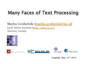 Many Faces of Text Processing Marko Grobelnik marko