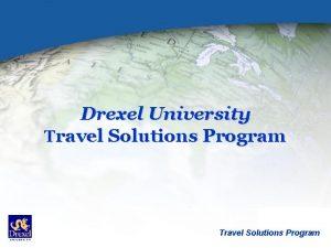 Drexel University Travel Solutions Program Value Added Services