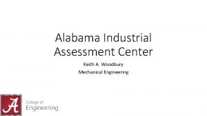 Alabama Industrial Assessment Center Keith A Woodbury Mechanical