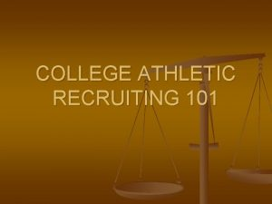 COLLEGE ATHLETIC RECRUITING 101 TABLE OF CONTENTS COLLEGE