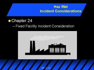 Haz Mat Incident Considerations u Chapter 24 Fixed