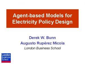 Agentbased Models for Electricity Policy Design Derek W