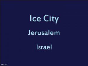 Ice City Jerusalem The first ever Jerusalem Ice