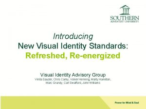 Introducing New Visual Identity Standards Refreshed Reenergized Visual
