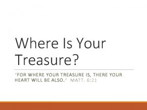 Where Is Your Treasure FOR WHERE YOUR TREASURE