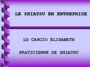 LE SHIATSU EN ENTREPRISE LO CASCIO ELISABETH PRATICIENNE