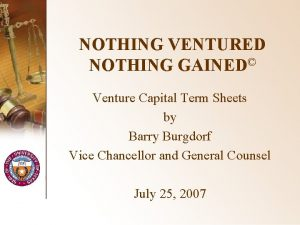 NOTHING VENTURED NOTHING GAINED Venture Capital Term Sheets