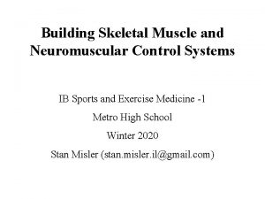 Building Skeletal Muscle and Neuromuscular Control Systems IB