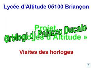 Lyce dAltitude 05100 Brianon Projet Horloges dAltitude Visites