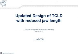 Updated Design of TCLD with reduced jaw length