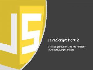 Java Script Part 2 Organizing Java Script Code