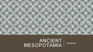 ANCIENT MESOPOTAMIA Test Review AROUND WHICH TWO RIVERS