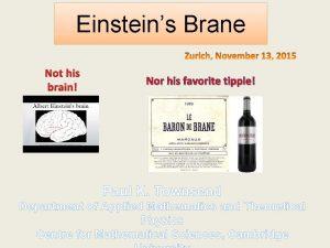 Einsteins Brane Not his brain Nor his favorite