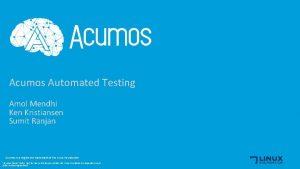Acumos Automated Testing Amol Mendhi Ken Kristiansen Sumit