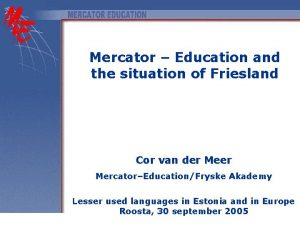 Mercator Education and the situation of Friesland Cor