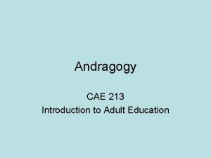 Andragogy CAE 213 Introduction to Adult Education Discussion