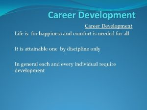 Career Development Life is for happiness and comfort