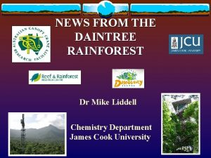 NEWS FROM THE DAINTREE RAINFOREST Dr Mike Liddell