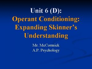 Unit 6 D Operant Conditioning Expanding Skinners Understanding