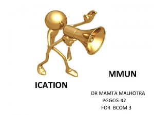 ICATION COMMUN DR MAMTA MALHOTRA PGGCG42 FOR BCOM