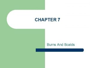 CHAPTER 7 Burns And Scalds Chapter 7 Burns