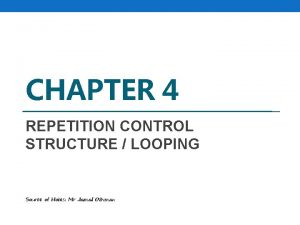 CHAPTER 4 REPETITION CONTROL STRUCTURE LOOPING Source of