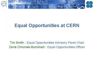 Equal Opportunities at CERN Tim Smith Equal Opportunities