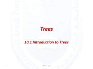 Trees 10 1 Introduction to Trees 1 Introduction