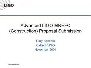 Advanced LIGO MREFC Construction Proposal Submission Gary Sanders